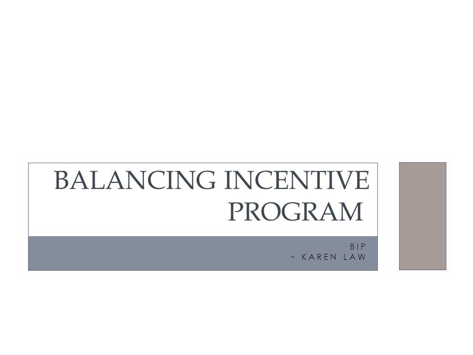 BIP ~ KAREN LAW BALANCING INCENTIVE PROGRAM