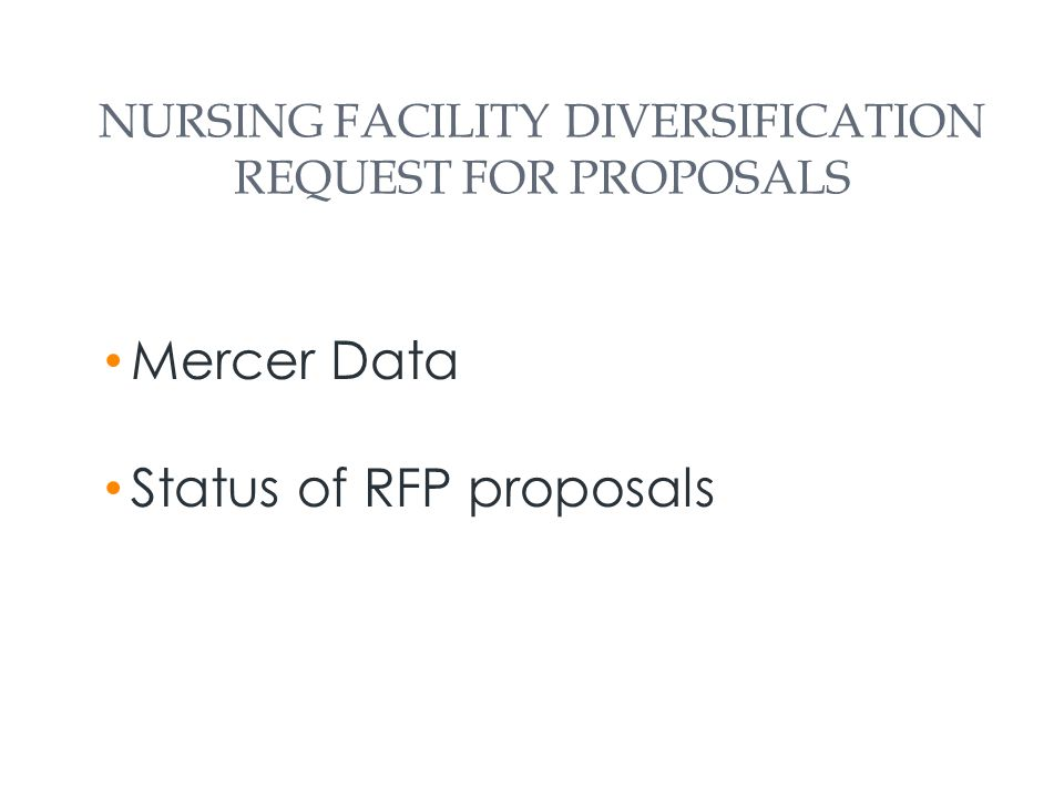 NURSING FACILITY DIVERSIFICATION REQUEST FOR PROPOSALS Mercer Data Status of RFP proposals