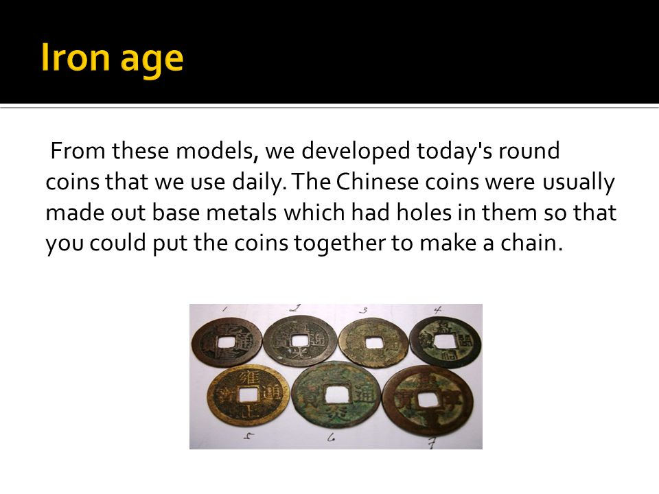 From these models, we developed today s round coins that we use daily.