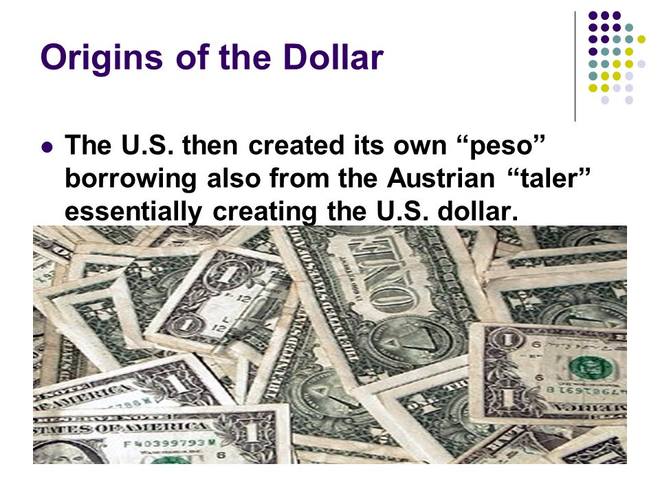Origins of the Dollar The U.S.