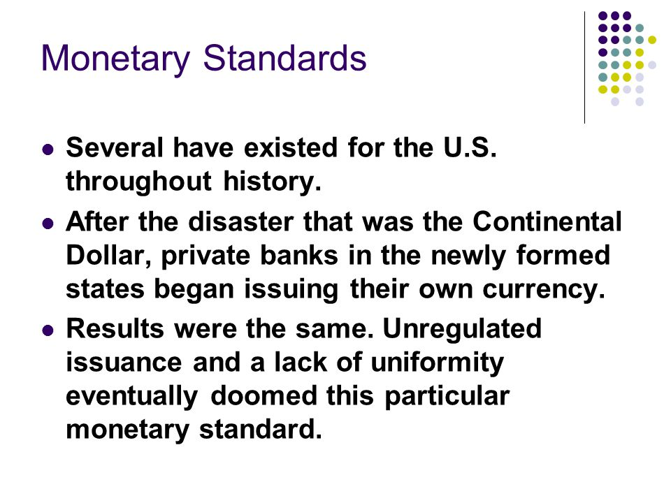 Monetary Standards Several have existed for the U.S.