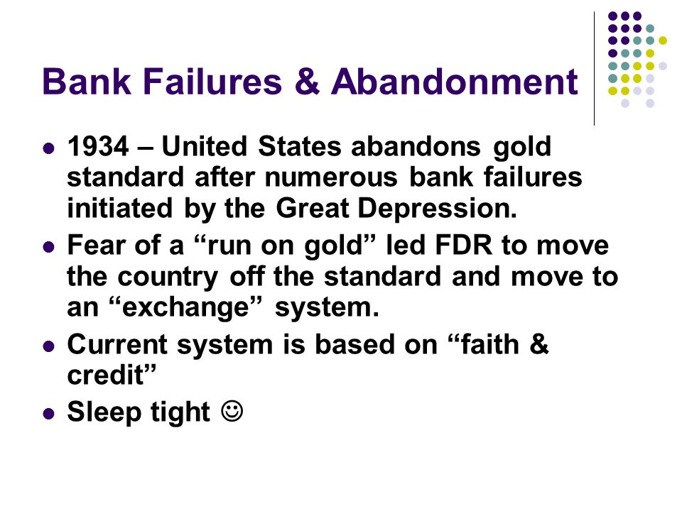 Bank Failures & Abandonment 1934 – United States abandons gold standard after numerous bank failures initiated by the Great Depression.