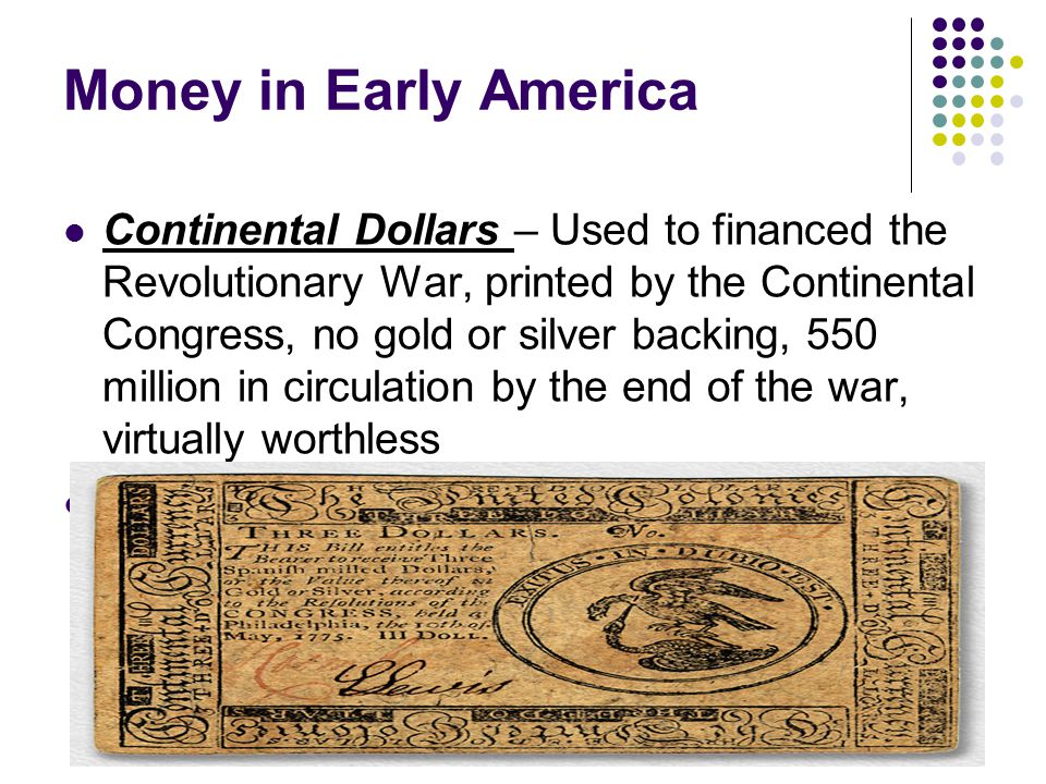 Specie Money Coins also existed and were the most desired form of money due to their limited supply and because they were made from actual precious metal.