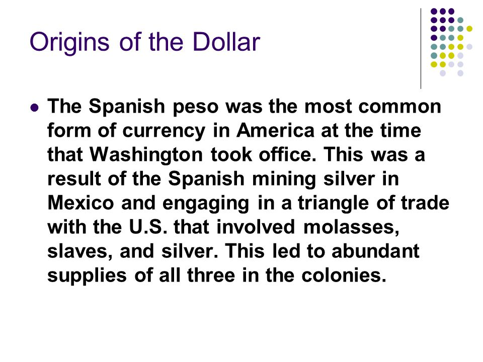 Origins of the Dollar The U.S.