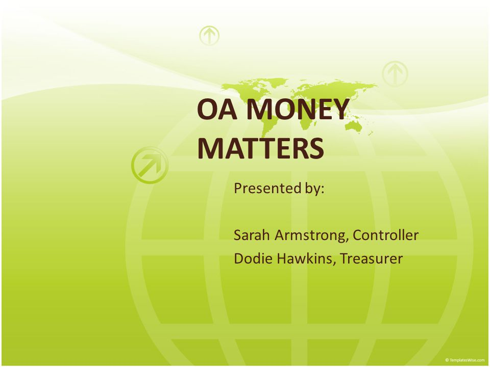 OA MONEY MATTERS Presented by: Sarah Armstrong, Controller Dodie Hawkins, Treasurer
