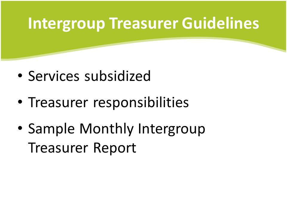 Intergroup Treasurer Guidelines Services subsidized Treasurer responsibilities Sample Monthly Intergroup Treasurer Report