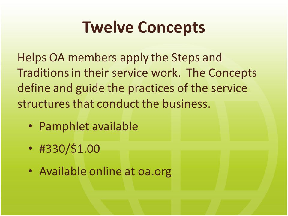 Twelve Concepts Helps OA members apply the Steps and Traditions in their service work.