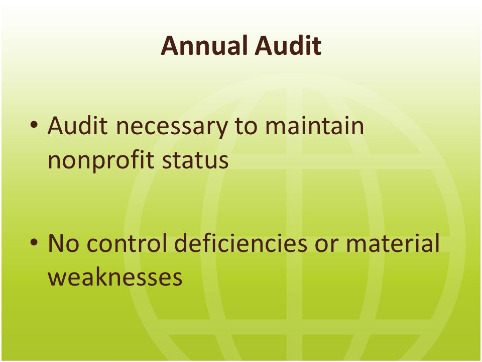 Annual Audit Audit necessary to maintain nonprofit status No control deficiencies or material weaknesses