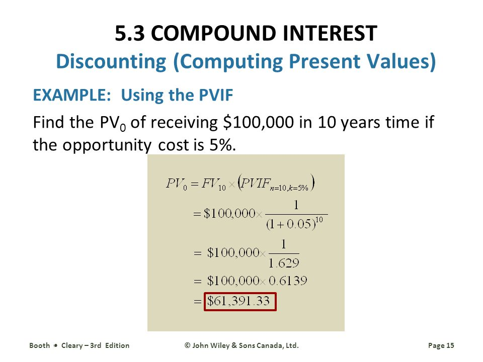 EXAMPLE: Using the PVIF Find the PV 0 of receiving $100,000 in 10 years time if the opportunity cost is 5%.