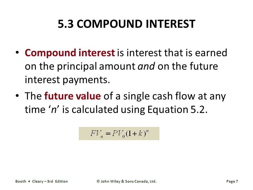 5.3 COMPOUND INTEREST Compound interest is interest that is earned on the principal amount and on the future interest payments.
