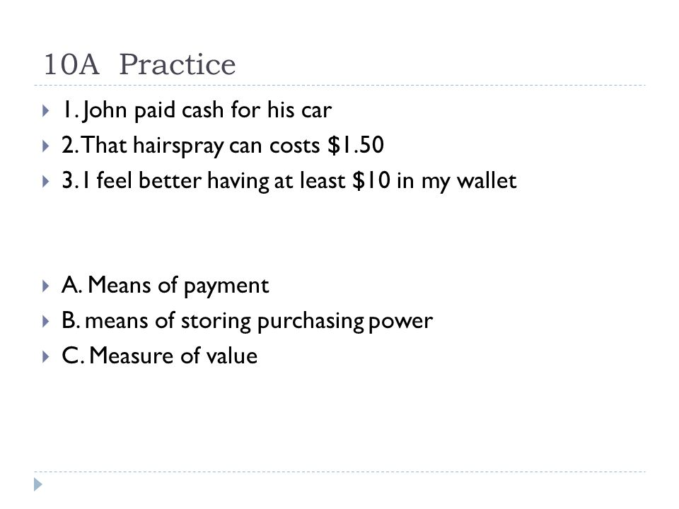 10A Practice 1. John paid cash for his car 2. That hairspray can costs $1.50 3.