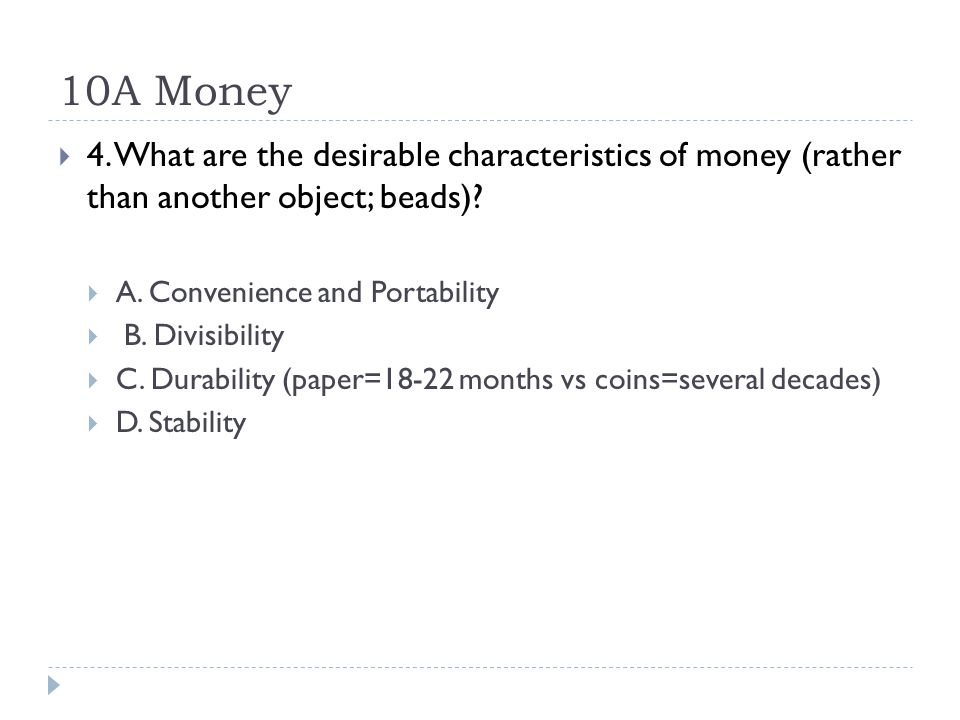 10A Money 4. What are the desirable characteristics of money (rather than another object; beads).