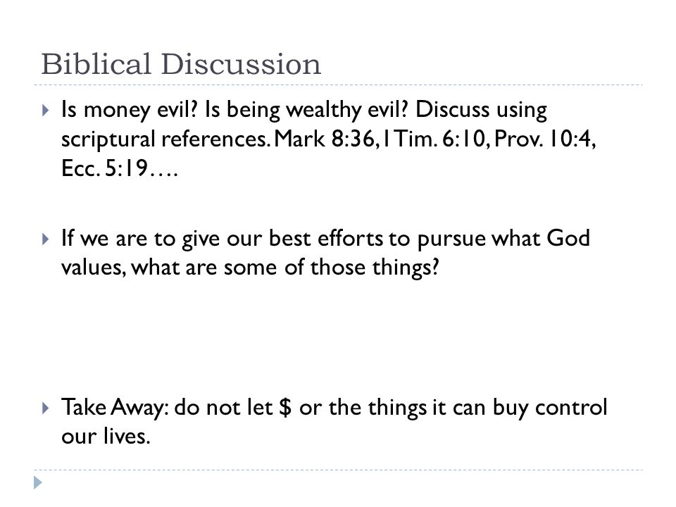 Biblical Discussion Is money evil. Is being wealthy evil.