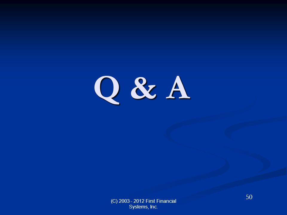 Q & A (C) 2003 - 2012 First Financial Systems, Inc. 50