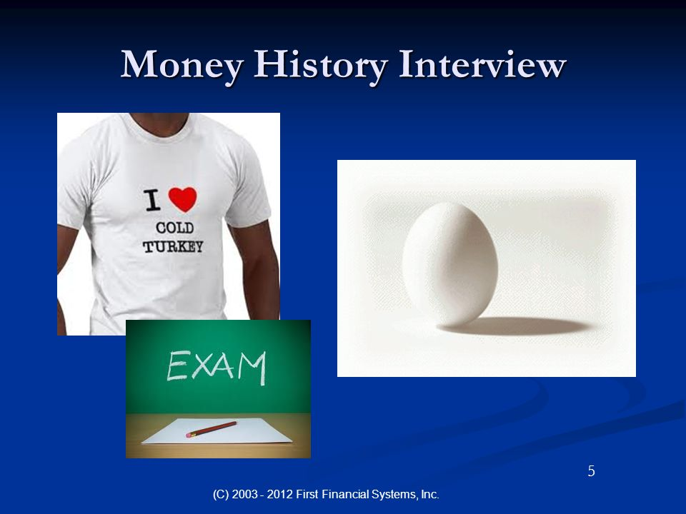 Money History Interview (C) 2003 - 2012 First Financial Systems, Inc. 5