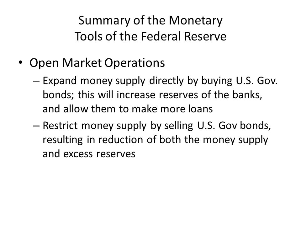 Summary of the Monetary Tools of the Federal Reserve Open Market Operations – Expand money supply directly by buying U.S.