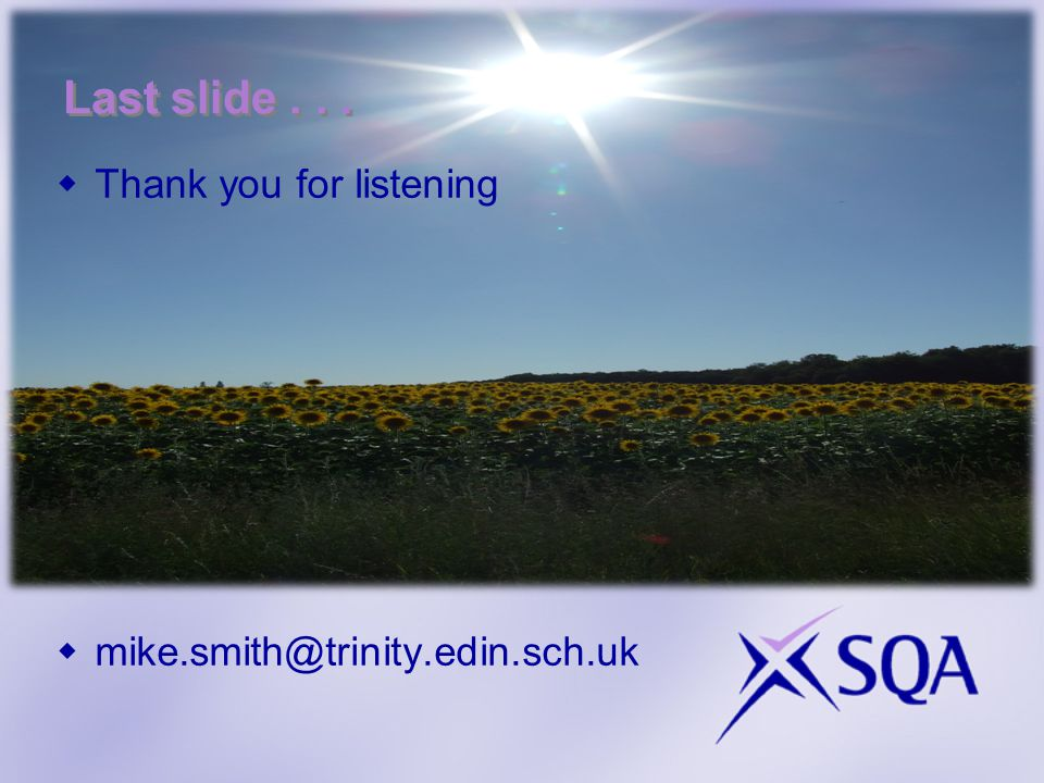 Last slide... Thank you for listening mike.smith@trinity.edin.sch.uk