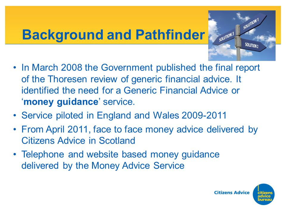 Background and Pathfinder In March 2008 the Government published the final report of the Thoresen review of generic financial advice.