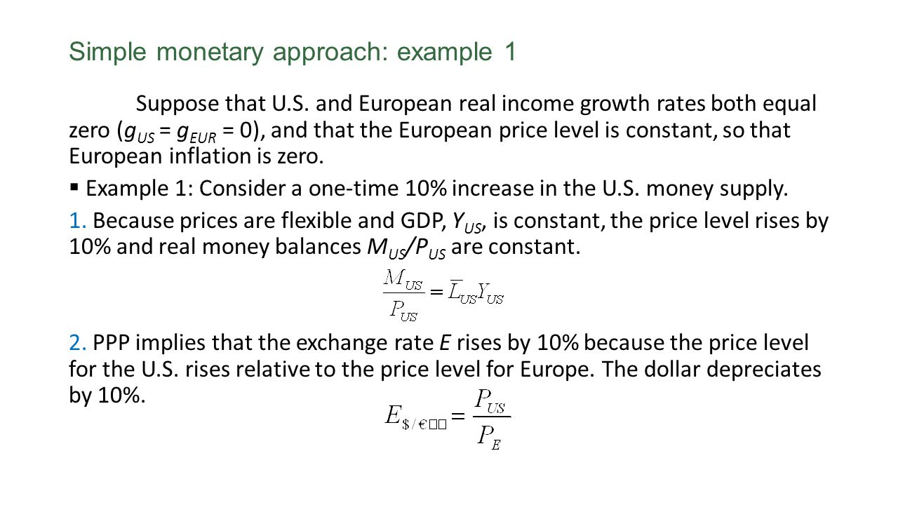 Simple monetary approach: example 1 Suppose that U.S. and European real income growth rates both equal zero (g US = g EUR = 0), and that the European