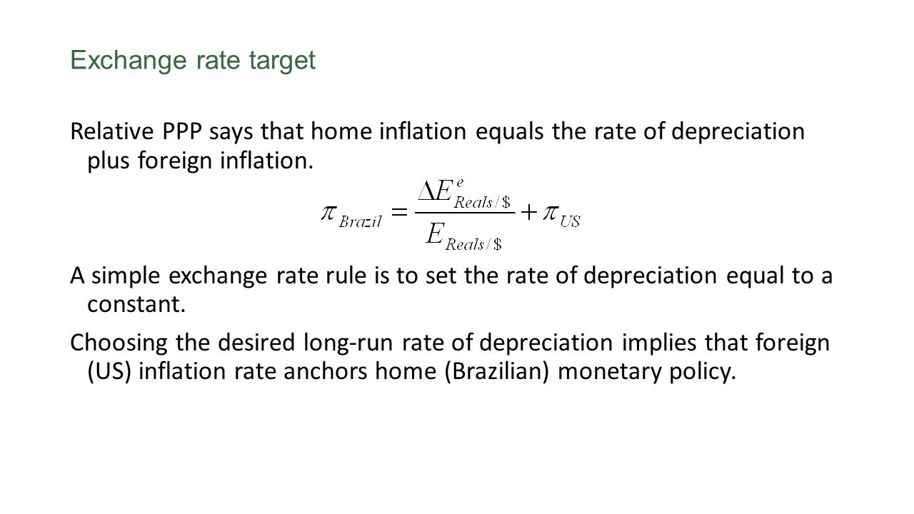 Relative PPP says that home inflation equals the rate of depreciation plus foreign inflation. A simple exchange rate rule is to set the rate of deprec