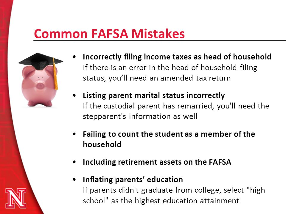 Common FAFSA Mistakes Incorrectly filing income taxes as head of household If there is an error in the head of household filing status, youll need an