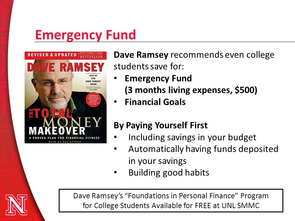 Emergency Fund Dave Ramsey recommends even college students save for: Emergency Fund (3 months living expenses, $500) Financial Goals By Paying Yourse