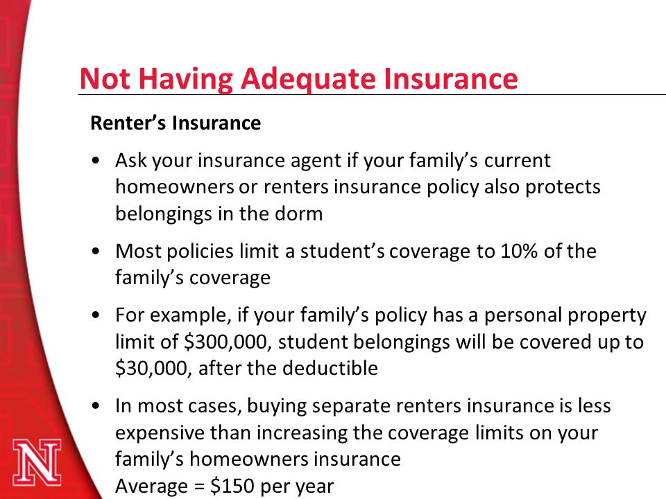 Not Having Adequate Insurance Renters Insurance Ask your insurance agent if your familys current homeowners or renters insurance policy also protects