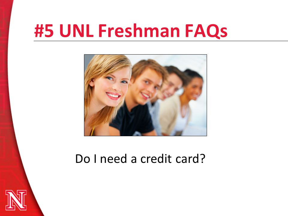 #5 UNL Freshman FAQs Do I need a credit card?