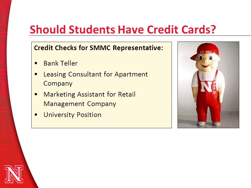 Should Students Have Credit Cards? Credit Checks for SMMC Representative: Bank Teller Leasing Consultant for Apartment Company Marketing Assistant for