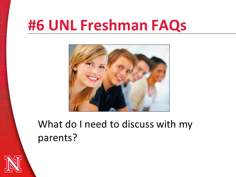 #6 UNL Freshman FAQs What do I need to discuss with my parents?