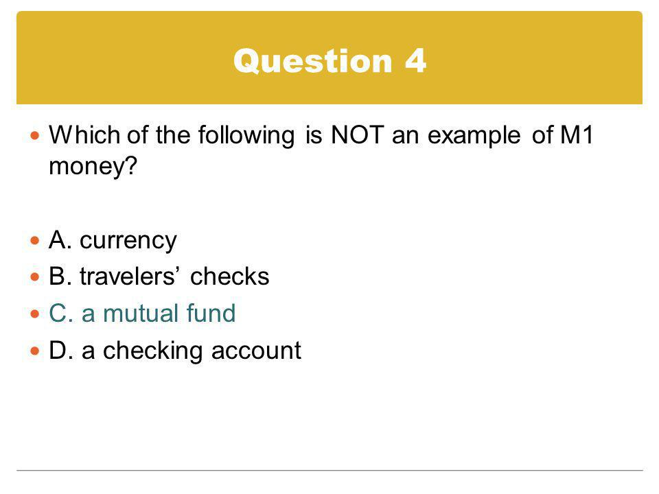 Question 10 The money supply of the United States is made up of which of the following.