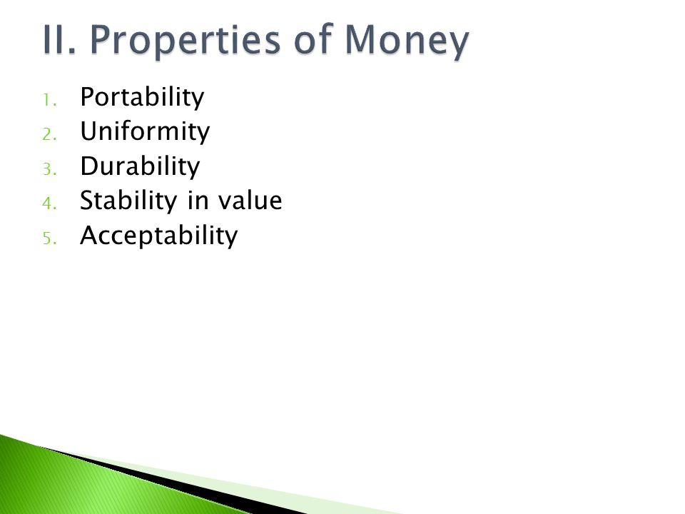 1. Portability 2. Uniformity 3. Durability 4. Stability in value 5. Acceptability