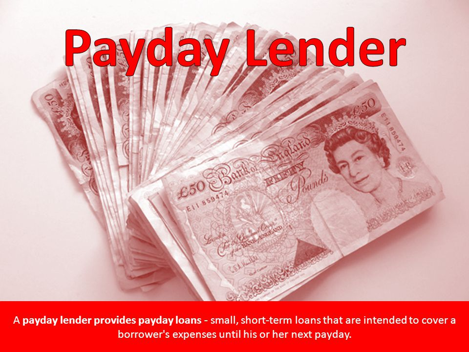 A payday lender provides payday loans - small, short-term loans that are intended to cover a borrower s expenses until his or her next payday.