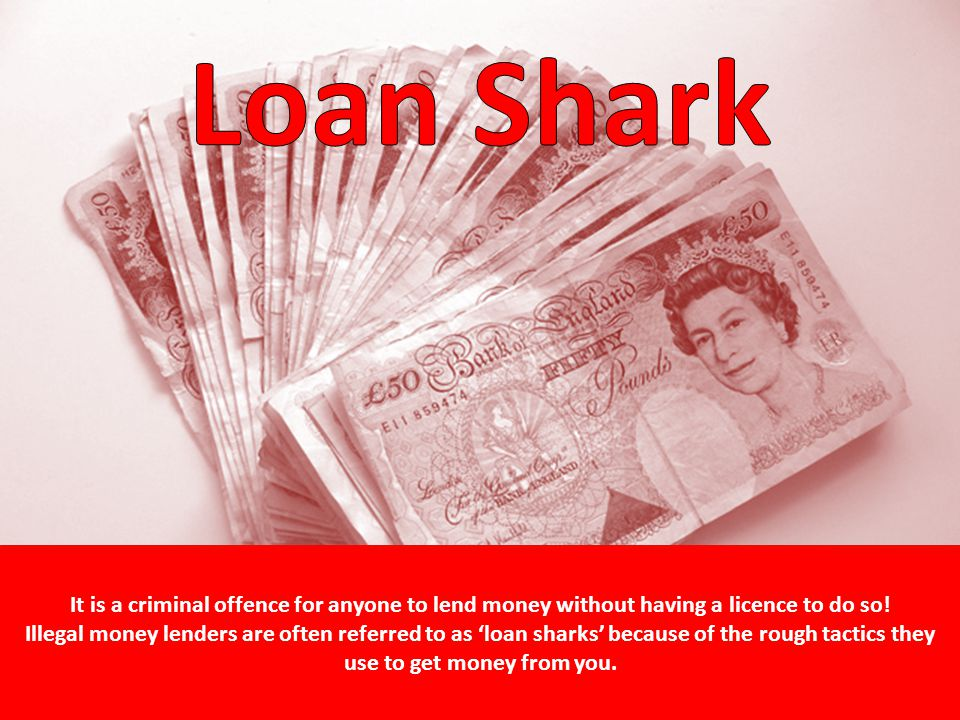 It is a criminal offence for anyone to lend money without having a licence to do so.