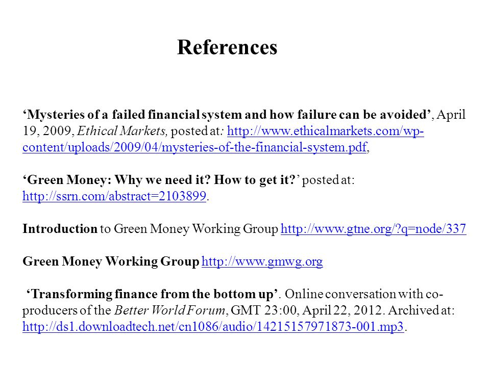 Mysteries of a failed financial system and how failure can be avoided, April 19, 2009, Ethical Markets, posted at:   content/uploads/2009/04/mysteries-of-the-financial-system.pdf, Green Money: Why we need it.