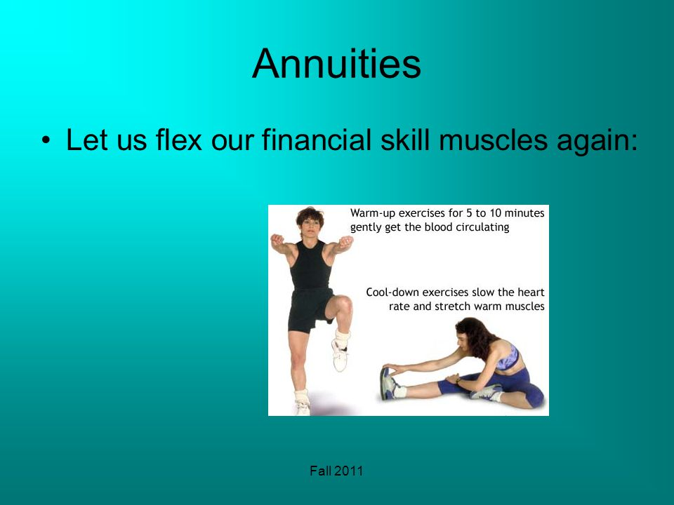 Fall 2011 Annuities Let us flex our financial skill muscles again: