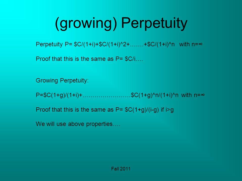 (growing) Perpetuity Fall 2011 Perpetuity P= $C/(1+i)+$C/(1+i)^2+…….+$C/(1+i)^n with n= Proof that this is the same as P= $C/i….