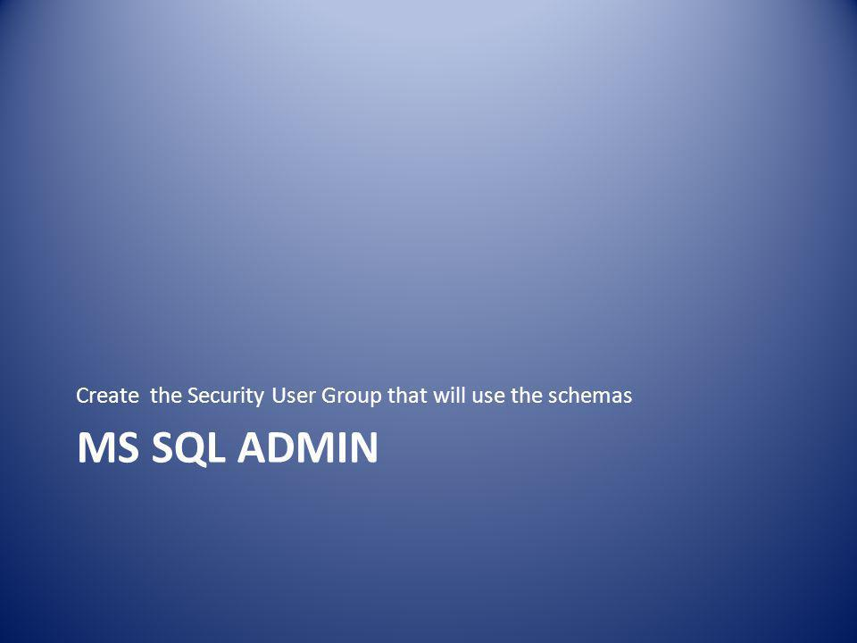 MS SQL ADMIN Create the Security User Group that will use the schemas