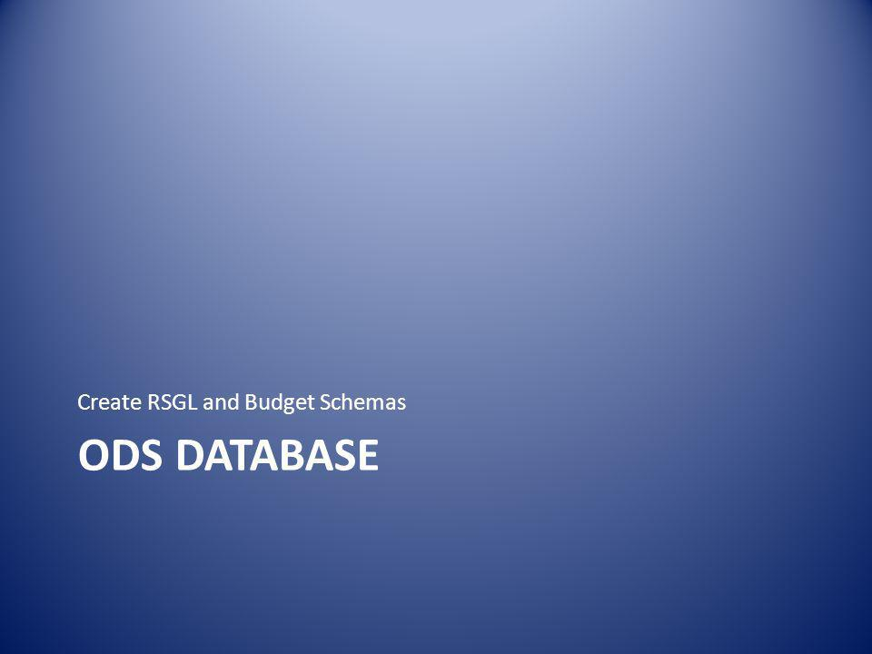ODS DATABASE Create RSGL and Budget Schemas