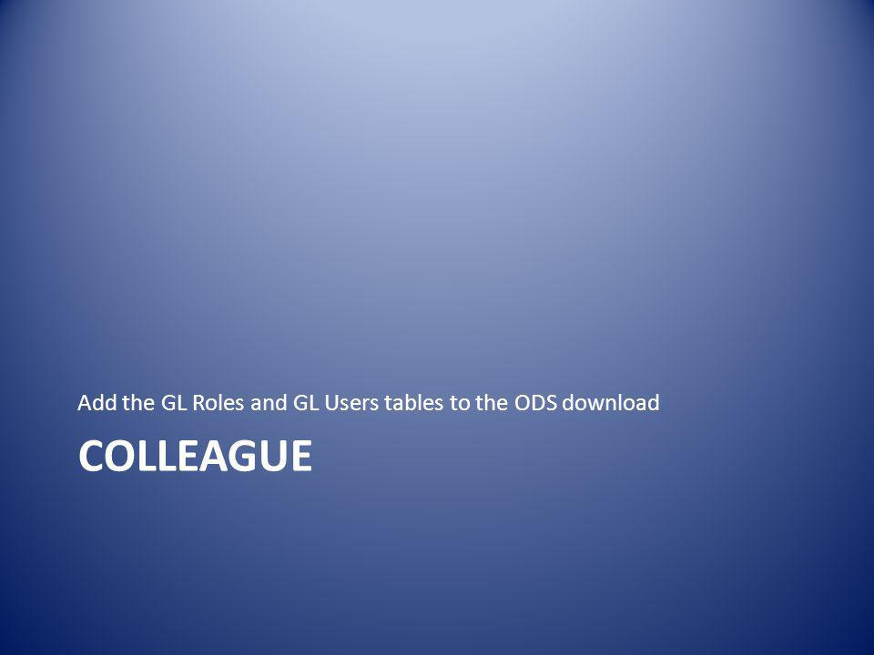 COLLEAGUE Add the GL Roles and GL Users tables to the ODS download