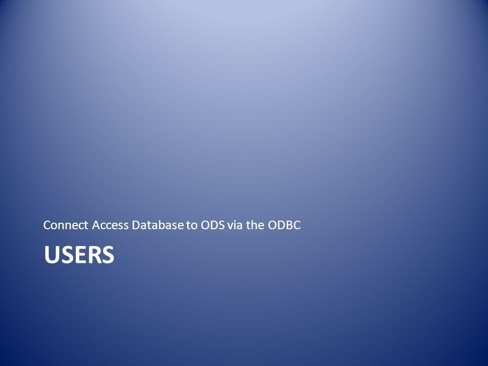 USERS Connect Access Database to ODS via the ODBC