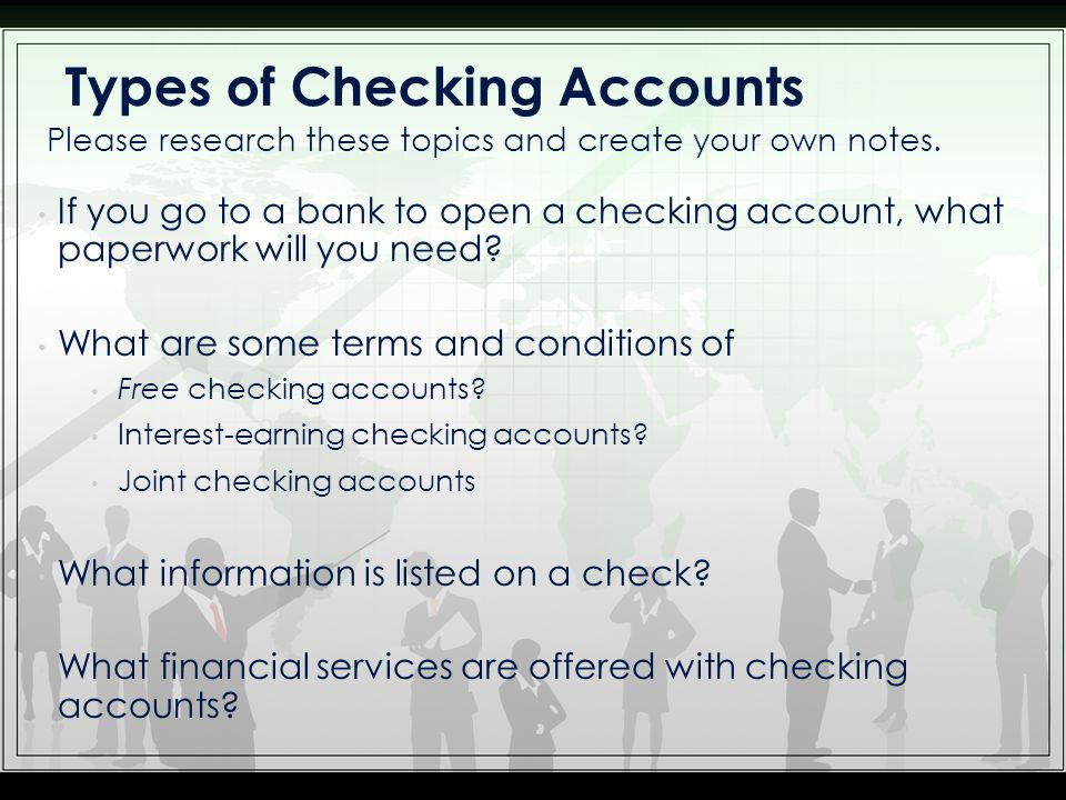 If you go to a bank to open a checking account, what paperwork will you need? What are some terms and conditions of Free checking accounts? Interest-e