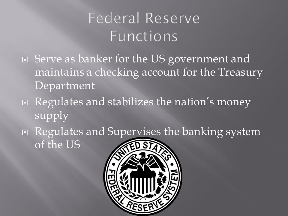 Serves banks Nationwide: provides check- clearings services, safeguards banks reserves, and lends reserves to banks that need to borrow Serves as financial agent for the Treasury Department and Other Government Agencies