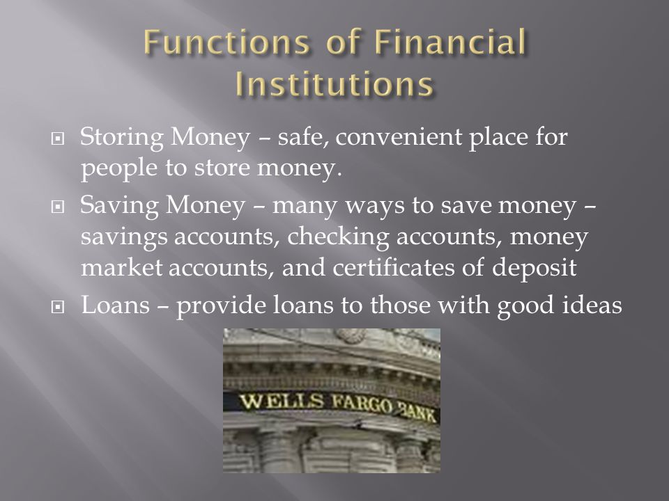 Storing Money – safe, convenient place for people to store money.