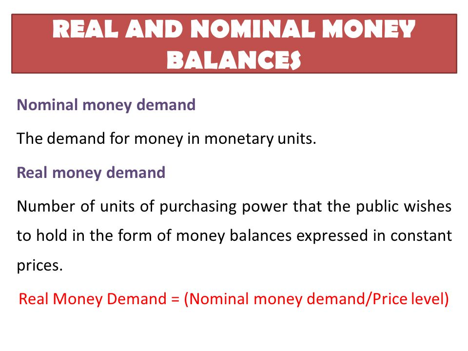 REAL AND NOMINAL MONEY BALANCES Nominal money demand The demand for money in monetary units.