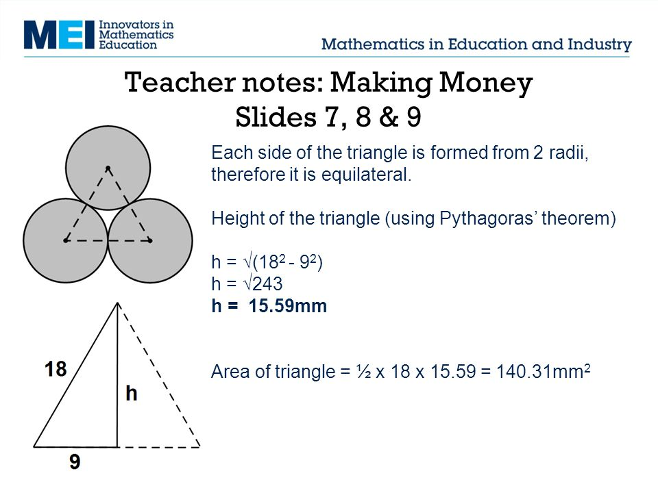 Teacher notes: Making Money Slides 7, 8 & 9 Each side of the triangle is formed from 2 radii, therefore it is equilateral.