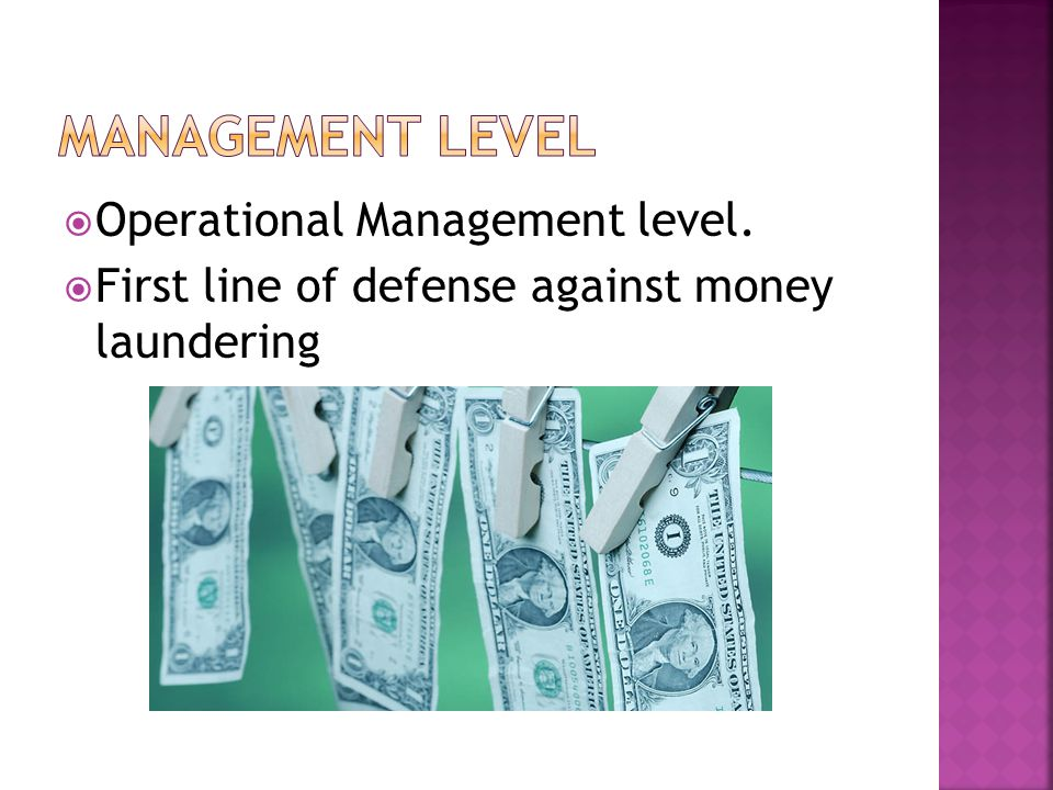 Operational Management level. First line of defense against money laundering