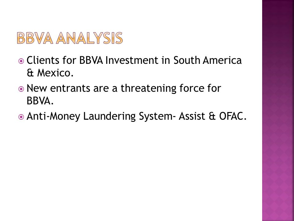 Clients for BBVA Investment in South America & Mexico. New entrants are a threatening force for BBVA. Anti-Money Laundering System- Assist & OFAC.