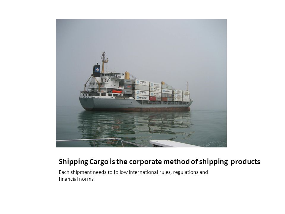 Shipping Cargo is the corporate method of shipping products Each shipment needs to follow international rules, regulations and financial norms