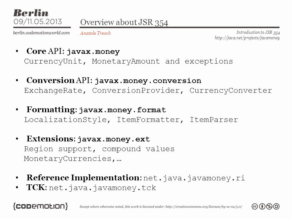 Currencies and Amounts (javax.money) Anatole Tresch Introduction to JSR 354 http://java.net/projects/javamoney